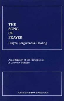 The Song of Prayer: Prayer, Forgiveness, Healing - supplement to A Course In Miracles, published by Foundation for Inner Peace, ACIM.org