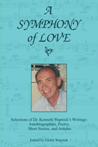 book cover: A Symphony of Love: Selections of Dr. Kenneth Wapnick's Writings: Autobiographies, Poetry, Short Stories, and Articles - by Wapnick (Author), Gloria Wapnick (Editor)